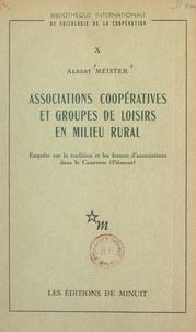 Albert Meister et Henri Desroche - Associations coopératives et groupes de loisirs en milieu rural - Enquête sur la tradition et les formes d'associations dans le Canavese (Piémont).