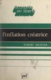 Albert Meister et Jacques Attali - L'inflation créatrice - Essai sur les fonctions socio-politiques de l'inflation.