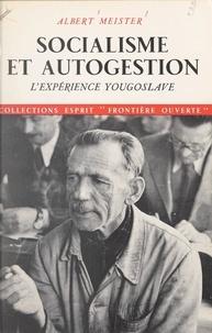 Albert Meister - Socialisme et autogestion - L'expérience yougoslave.