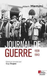 Albert Memmi - Journal de guerre 1939-1943 - Suivi de Journal d'un travailleur forcé et autres textes de circonstance.