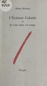 Albert Memmi - L'écriture colorée - Ou Je vous aime en rouge (essai sur une dimension nouvelle de l'écriture : la couleur).
