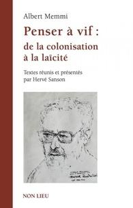 Albert Memmi - Penser à vif - De la colonisation à la laïcité.