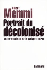 Albert Memmi - Portrait du décolonisé arabo-musulman et de quelques autres.