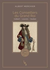 Téléchargez les manuels japonais Les conseillers du Grand Roi  - Colbert - Louvois - Vauban par Albert Merchier