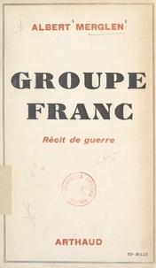 Albert Merglen - Groupe franc - Récit de guerre.