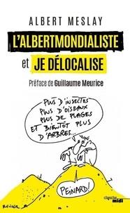 Albert Meslay - L'abertmondialiste et Je délocalise - Mes zhumours !.
