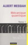 Albert Messiah - Mécanique quantique - Tome 1.