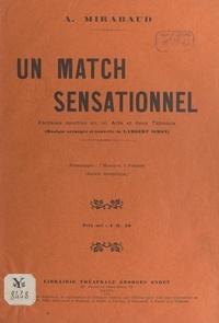 Albert Mirabaud et Émile Rheim - Un match sensationnel - Fantaisie sportive en un acte et deux tableaux, représentée pour la première fois à Paris, à Bobino-music-hall, le 15 novembre 1912.