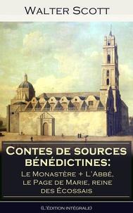 Albert Montémont et Walter Scott - Contes de sources bénédictines: Le Monastère + L'Abbé, le Page de Marie, reine des Écossais (L'édition intégrale) - Romans historiques de l'époque élisabéthaine.
