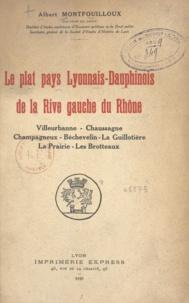 Albert Montfouilloux - Le plat pays lyonnais-dauphinois de la rive gauche du Rhône - Villeurbanne, Chaussagne, Champagneux, Béchevelin, La Guillotière, La Prairie, Les Brotteaux.