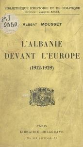 Albert Mousset et Jacques Ancel - L'Albanie devant l'Europe - 1912-1929.