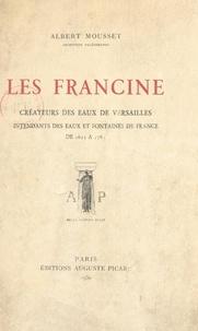 Albert Mousset et André Barry - Les Francine - Créateurs des eaux de Versailles, intendants des eaux et fontaines de France de 1623 à 1784.