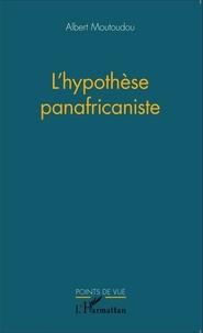 Albert Moutoudou - L'hypothèse panafricaniste.