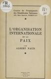 Albert Naud et  Centre de propagande des Répub - L'organisation internationale de la paix.