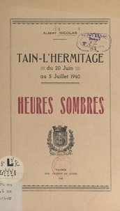 Albert Nicolas et  Collectif - Tain-l'Hermitage, du 20 juin au 5 juillet 1940 - Heures sombres.