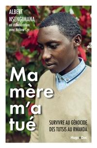 Albert Nsengimana - Ma mère m'a tué - Survivre au génocide des Tutsis au Rwanda.