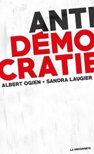 Albert Ogien et Sandra Laugier - Antidémocratie.