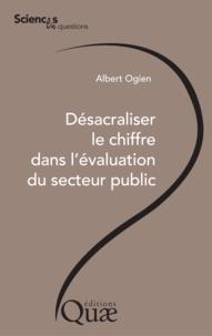 Albert Ogien - Désacraliser le chiffre dans l'évaluation du secteur public.