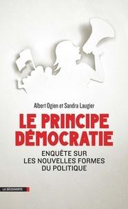 Albert Ogien et Sandra Laugier - Le principe démocratie - Enquête sur les nouvelles formes du politique.
