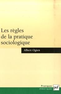 Albert Ogien - Les règles de la pratique sociologique.