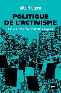 Albert Ogien - Politique de l'activisme - Essai sur les mouvements citoyens.