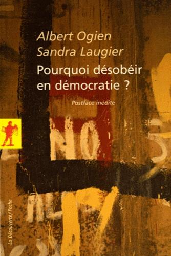 Albert Ogien et Sandra Laugier - Pourquoi désobéir en démocratie ?.
