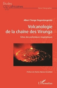 Albert Ongendangenda Tienge - Volcanologie de la chaîne des Virunga - Echos des profondeurs magmatiques.