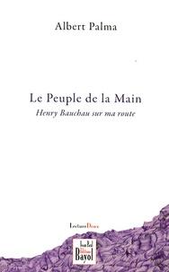 Albert Palma - Le Peuple de la Main - Henry Bauchau sur ma route - Journal 2001-2006 (extraits).