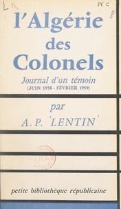 Albert-Paul Lentin - L'Algérie des colonels - Journal d'un témoin (juin 1958 - février 1959).