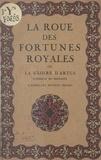 Albert Pauphilet et P. de Pidoll - La roue des fortunes royales - Ou La gloire d'Artus, empereur de Bretagne.