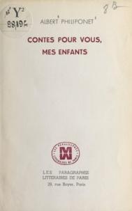 Albert Philiponet - Contes pour vous, mes enfants.