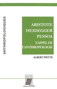 Albert Piette - Aristote, Heidegger, Pessoa - L'appel de l'anthropologie.