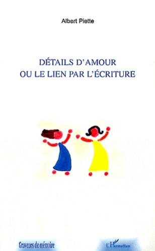 Albert Piette - Détails d'amour ou le lien par l'écriture.