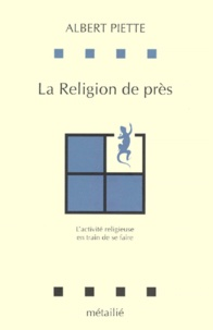 Albert Piette - La religion de près - L'activité religieuse en train de se faire.