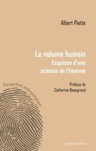 Albert Piette - Le volume humain - Esquisse d'une science de l'homme.