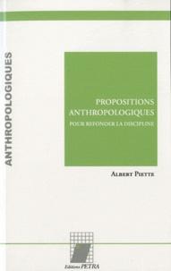 Albert Piette - Propositions anthropologiques - Pour refonder la discipline.