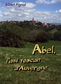 Albert Pignol - Abel, l'ami toscan d'Auvergne.