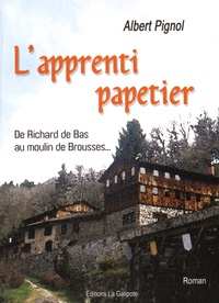 Albert Pignol - L'apprenti papetier - De Richard de Bas au moulin de Brousses....