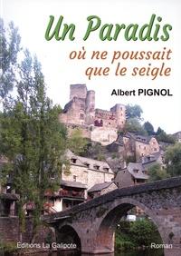 Albert Pignol - Un paradis où ne poussait que le seigle.