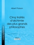 Albert Poisson et  Ligaran - Cinq traités d'alchimie des plus grands philosophes - Paracelse, Albert le Grand, Roger Bacon, R. Lulle, Arn. de Villeneuve.