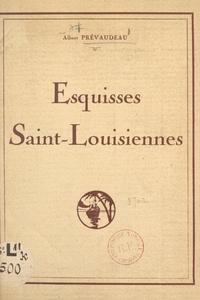 Albert Prévaudeau - Esquisses Saint-Louisiennes.
