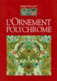 Albert Racinet - L'ornement polychrome - Cent planches en couleurs contenant environ 2000 motifs de tous les styles, art ancien et asiatique, Moyen âge, Renaissance, XVIIe et XVIIIe siècle, recueil historique et pratique.