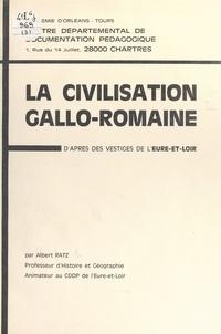 Albert Ratz - La civilisation gallo-romaine - D'après les vestiges de l'Eure-et-Loir.
