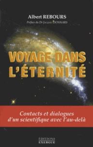 Albert Rebours - Voyage dans l'éternité - Contacts et dialogue d'un scientifique avec l'au-delà.
