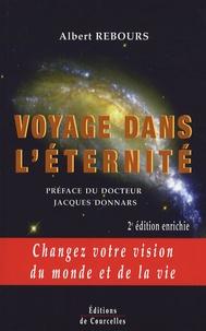 Albert Rebours - Voyage dans l'éternité - Changez votre vision du monde et de la vie.