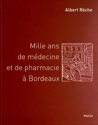 Albert Rèche - Mille ans de médecine et de pharmacie à Bordeaux.