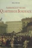 Albert Rèche et Robert Estienne - Naissance et vie des quartiers de Bordeaux : mille ans de vie quotidienne.