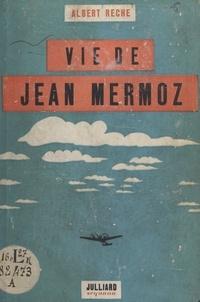 Albert Rèche - Vie de Jean Mermoz - Avec huit illustrations et une carte.