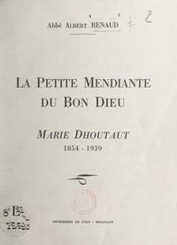 Albert Renaud et Joseph Bobillier - La petite mendiante du bon Dieu : Marie Dhoutaut (1854-1939).