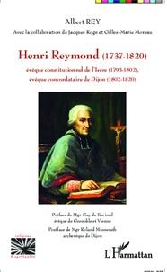 Albert Rey - Henri Reymond (1737-1820) - Evêque constitutionnel de l'Isère (1793-1802), évêque concordataire de Dijon (1802-1820).
